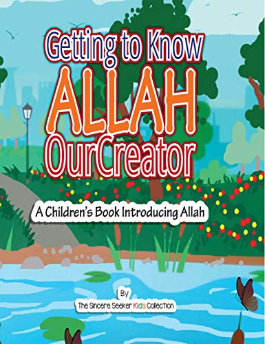 Allah for Kids; Getting to know & Love Allah Our Creator (God for Kids): An Islamic Book for Kid's Introducing Allah (God) to Children | Quran for Kids ... | Eid Gift for Kids (Islam for Kids Series)