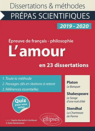 L'amour en 23 dissertations. Platon, Le Banquet. Shakespeare, Le Songe d'une nuit d'été. Stendhal, La Chartreuse de Parme. Épreuve de français/philosophie. Prépas scientifiques 2019-2020