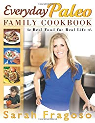 Everyday Paleo Family Cookbook: Real Food for Real Life Paperback – Sept. 4 2012