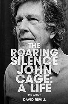 The Roaring Silence: John Cage: A Life by [David Revill]
