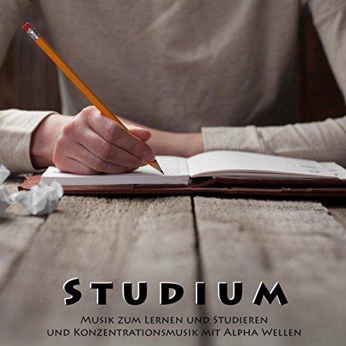 Studium - Musik zum Lernen und Studieren und Konzentrationsmusik mit Alpha Wellen