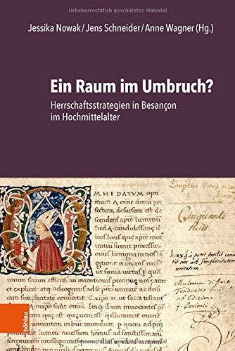 Ein Raum im Umbruch?: Herrschaftsstrategien in Besançon im Hochmittelalter