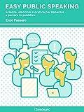 Easy Public Speaking: Scienze, emozioni e pratica per imparare a parlare in pubblico (I Prof)