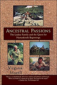 Ancestral Passions: The Leakey Family and the Quest for Humankind's Beginnings by [Virginia Morell]