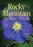 Rocky Mountain Gardener's Guide (Gardener's Guides)