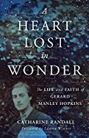 A Heart Lost in Wonder: The Life and Faith of Gerard Manley Hopkins (Library of Religious Biography)