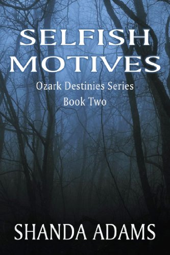 Book: Selfish Motives - Ozark Destinies Series Book Two by Shanda Adams