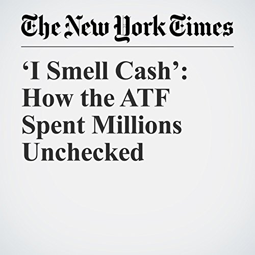 'I Smell Cash': How the ATF Spent Millions Unchecked copertina