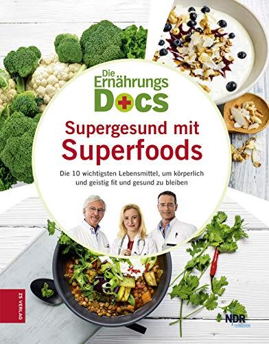 Die Ernährungs-Docs: Supergesund mit Superfoods: Die 10 wichtigsten Lebensmittel, um körperlich und geistig fit und gesund zu bleiben