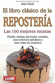 LIBRO CLÁSICO DE LA REPOSTERÍA, EL. Las 100 mejores recetas (Cocina (swing