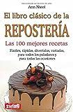 LIBRO CLÁSICO DE LA REPOSTERÍA, EL. Las 100 mejores recetas