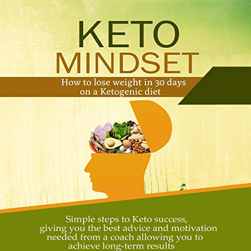 Keto Mindset: How to Lose Weight in 30 Days on a Ketogenic Diet