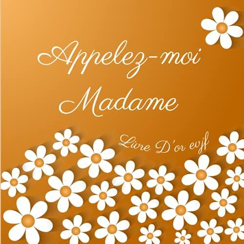 APPELEZ-MOI MADAME LIVRE EVJF: ✤ Idée de cadeau pour offrir à la future mariée pour célébrer l'enterrement de vie de jeune fille et soirée entre ... de remerciements (French Edition)