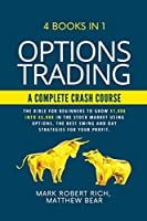 Options Trading - A Complete Crash Course: 4 Books in 1. The Bible for Beginners to Grow $1,000 into $5,000 in the Stock Market Using Options. The Best SWING and DAY Strategies for Your Profit.
