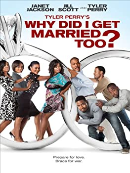 Tyler Perry s Why Did I Get Married Too?