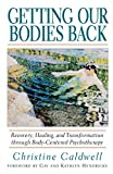 Getting Our Bodies Back: Recovery, Healing, and Transformation through Body-Centered Psychotherapy