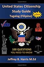 U.S. Citizenship Study Guide - Tagalog: 100 Questions You Need To Know