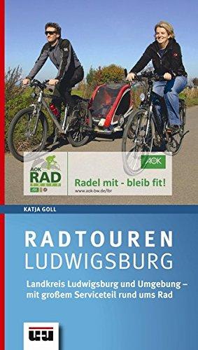 Radtouren Ludwigsburg: Landkreis Ludwigsburg und Umgebung mit großem Serviceteil rund ums Rad