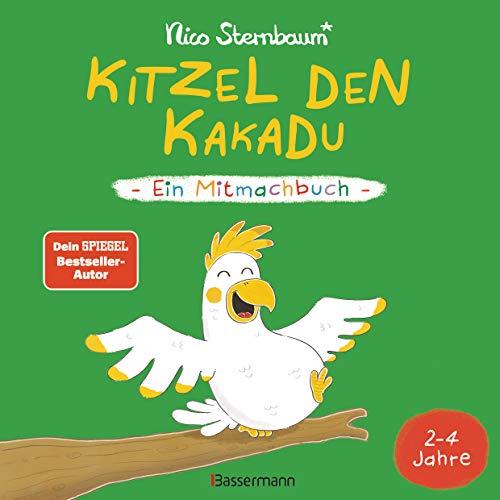 Kitzel den Kakadu - Ein Mitmachbuch zum Schütteln, Schaukeln, Pusten, Klopfen und sehen, was dann passiert. Von 2 bis 4 Jahren. Vom Bestsellerautoren (Schüttel den Apfelbaum)