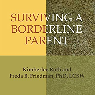 Surviving a Borderline Parent     How to Heal Your Childhood Wounds and Build Trust, Boundaries, and Self-Esteem              By:                                                                                                                                 Kimberlee Roth,                                                                                        Freda B. Friedman                               Narrated by:                                                                                                                                 Pam Ward                      Length: 7 hrs and 17 mins     92 ratings     Overall 4.4