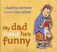 My Dad Thinks He's Funny by Katrina Germein(2013-05-02)