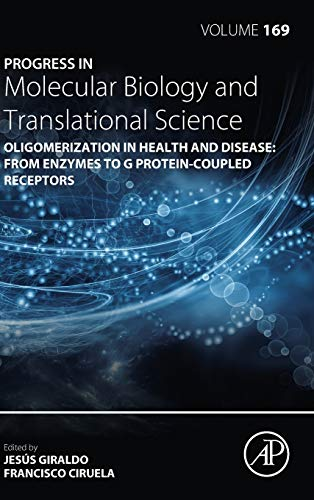 Oligomerization in Health and Disease: From Enzymes to G Protein-Coupled Receptors (Volume 169) (Progress in Molecular Biology and Translational Science, Volume 169)
