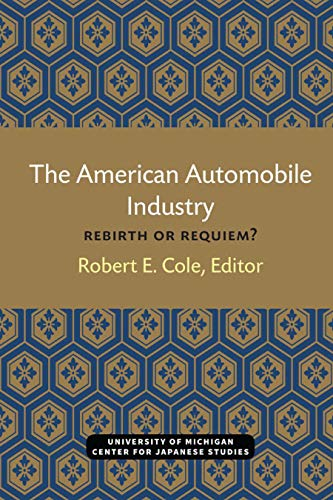 The American Automobile Industry: Rebirth or Requiem? (Michigan Papers in Japanese Studies Book 13) (English Edition)