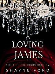 LOVING JAMES: A Billionaire Romance (NIGHT OF THE KINGS SERIES Book 12)
