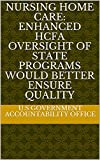 Nursing Home Care: Enhanced HCFA Oversight of State Programs Would Better Ensure Quality (English Edition)
