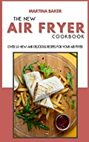 The New Air Fryer Cookbook: Over 50 New And Delicious Recipes For Your Air Fryer