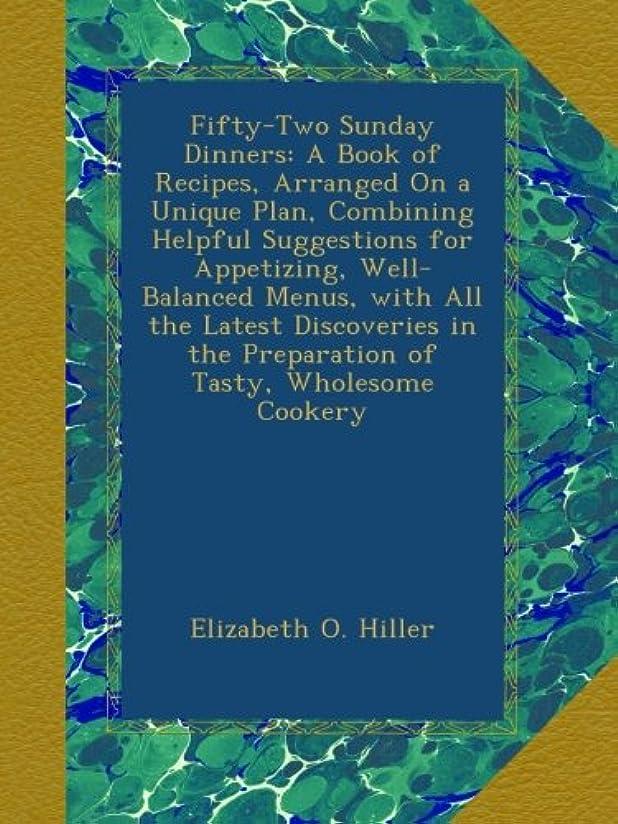 歩道振る舞い手を差し伸べるFifty-Two Sunday Dinners: A Book of Recipes, Arranged On a Unique Plan, Combining Helpful Suggestions for Appetizing, Well-Balanced Menus, with All the Latest Discoveries in the Preparation of Tasty, Wholesome Cookery
