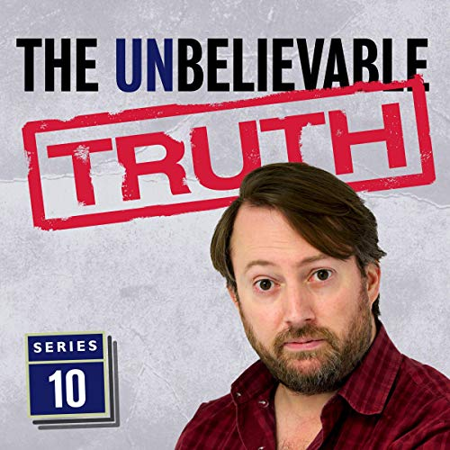 The Unbelievable Truth (Series 10)                   Written by:                                                                                                                                 Jon Naismith,                                                                                        Graeme Garden                               Narrated by:                                                                                                                                 David Mitchell                      Length: 2 hrs and 50 mins     Not rated yet     Overall 0.0