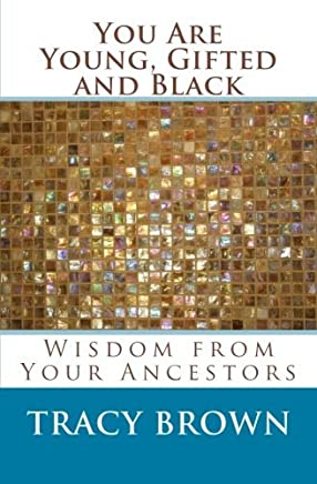You Are Young, Gifted and Black: Wisdom from Your Ancestors by Tracy Brown (2011-01-10)