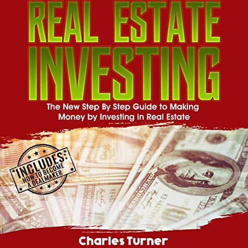 Real Estate Investing: The New Step by Step Guide to Making Money by Investing in Real Estate                   By:                                                                                                                                 Charles Turner                               Narrated by:                                                                                                                                 Bode Brooks                      Length: 1 hr and 5 mins     Not rated yet     Overall 0.0