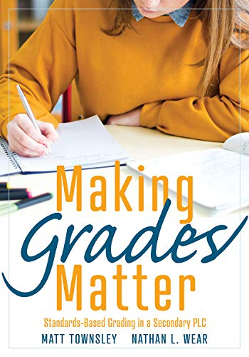 Compare Textbook Prices for Making Grades Matter: Standards-Based Grading in a Secondary PLC A practical guide for PLCs and standards-based grading at the secondary education level  ISBN 9781949539653 by Matt Townsley,Nathan L. Wear