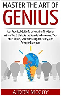Master The Art of Genius: Your Practical Guide To Unleashing The Genius Within You & Unlocks the Secrets to Increasing You...