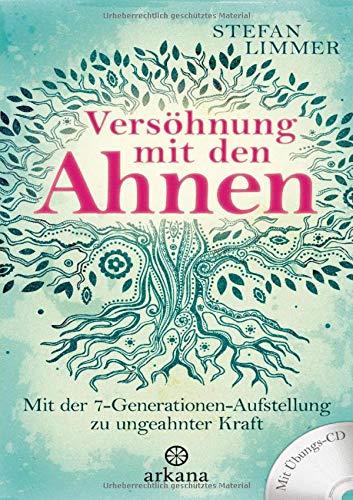 Versöhnung mit den Ahnen: Mit der 7-Generationen-Aufstellung zu ungeahnter Kraft - Mit Übungs-CD