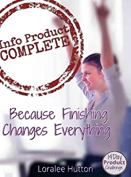 Info Product Complete: Because Finishing Changes Everything by [Loralee Hutton, Teri Smart]