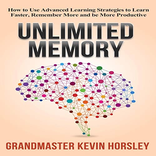 Unlimited Memory     How to Use Advanced Learning Strategies to Learn Faster, Remember More and Be More Productive              Auteur(s):                                                                                                                                 Kevin Horsley                               Narrateur(s):                                                                                                                                 Dan Culhane                      Durée: 2 h et 28 min     46 évaluations     Au global 4,7