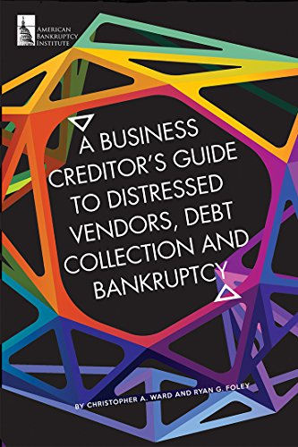 A Business Creditor's Guide to Distressed Vendors, Debt Collection and Bankruptcy (English Edition)
