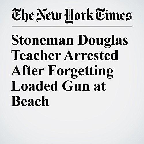 Stoneman Douglas Teacher Arrested After Forgetting Loaded Gun at Beach copertina