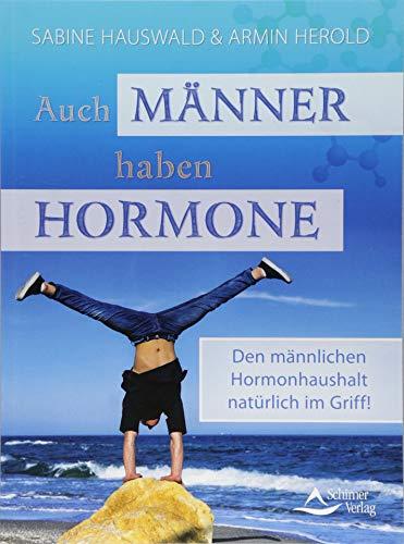 Auch Männer haben Hormone: Den männlichen Hormonhaushalt natürlich im Griff!