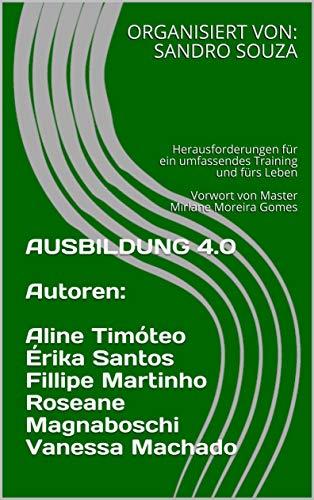 AUSBILDUNG 4.0 Aline Timóteo Érika Santos Fillipe Martinho Roseane Magnaboschi Vanessa Machado: Herausforderungen für ein umfassendes Training und fürs ... (SS TREINAMENTOS 20200802) (German Edition)
