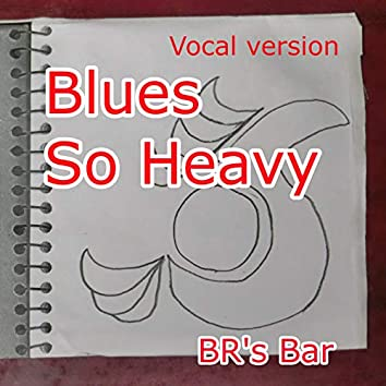 Blues So Heavy (Vocal version)