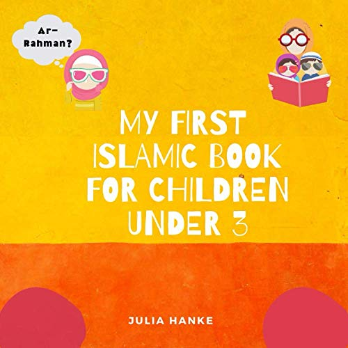 My First Islamic Book for Children under 3: Islamic Book for Kids, Preschoolers, Toddlers, Babies; Muslim Children Book; Islam for kids; Islam for beginners book