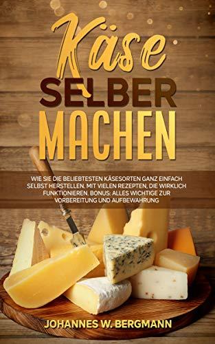 Käse selber machen: Wie Sie die beliebtesten Käsesorten ganz einfach selbst herstellen. Mit vielen Rezepten, die wirklich funktionieren. Bonus: Alles Wichtige zur Vorbereitung und Aufbewahrung.