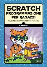 Scratch. Programmazione per ragazzi: Imparare A Programmare Dai 10 Anni In Su (Italian Edition)