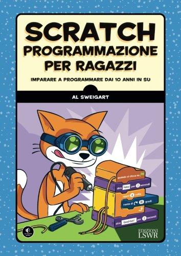 Scratch. Programmazione per ragazzi. Imparare a programmare dai 10 anni in su