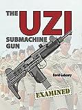 The UZI Submachine Gun Examined