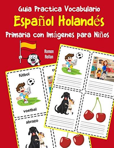 Guia Practica Vocabulario Español Holandés Primaria con Imágenes para Niños: Espanol Holandes vocabulario 200 palabras más usadas A1 A2 B1 B2 C1 C2 (Vocabulario español para niños)